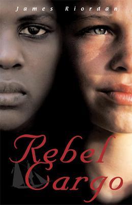 Rebel Cargo by James Riordan