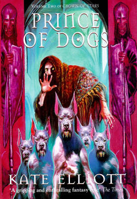 Prince of Dogs by Kate Elliott
