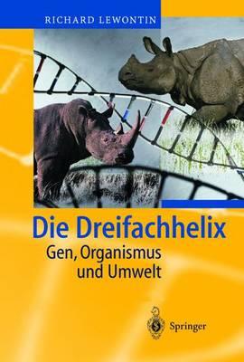 Die Dreifachhelix: Gen, Organismus Und Umwelt by A Pillmann