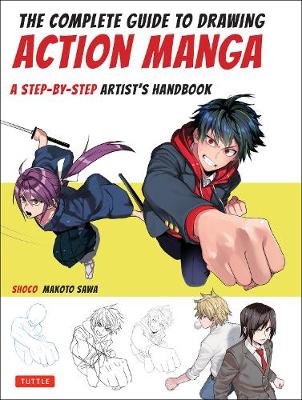 The Complete Guide to Drawing Action Manga: A Step-by-Step Artist's Handbook by Shoco