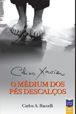 Chico Xavier, o Medium dos Pes Descalcos by Chico Xavier