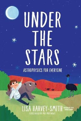 Under The Stars: Astrophysics For Everyone by Lisa Harvey-smith