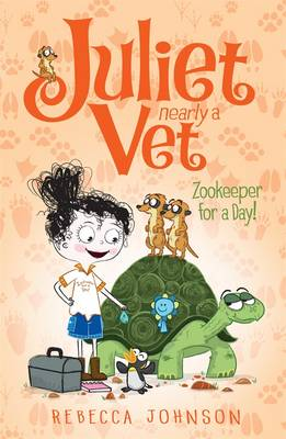 Zookeeper for a Day: Juliet, Nearly a Vet (Book 6) by Rebecca Johnson