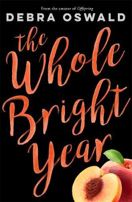 The Whole Bright Year by Debra Oswald