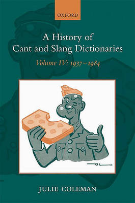 A History of Cant and Slang Dictionaries by Julie Coleman
