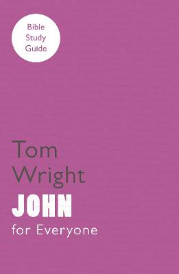 For Everyone Bible Study Guides: John by Tom Wright