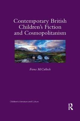 Contemporary British Children's Fiction and Cosmopolitanism by Fiona McCulloch