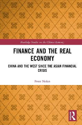 Finance and the Real Economy: China and the West since the Asian Financial Crisis by Peter Nolan