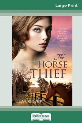 The Horse Thief (16pt Large Print Edition) by Tea Cooper