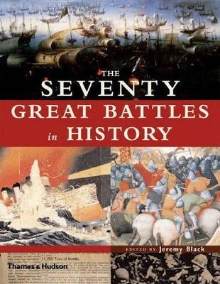 Seventy Great Battles of All Time by Professor Jeremy Black