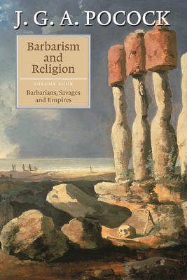 Barbarism and Religion: Volume 4 by J. G. A. Pocock
