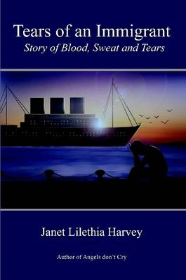 Tears of an Immigrant by Janet Harvey