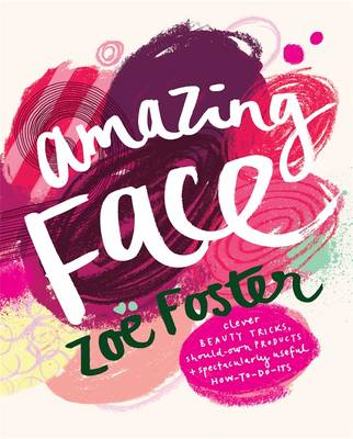 Amazing Face by Zoe Foster Blake