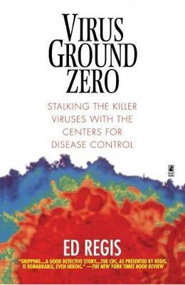 Virus Ground Zero by Ed Regis
