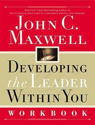 Developing the Leader Within You Workbook Developing the Leader Within You Workbook Workbook by John C. Maxwell