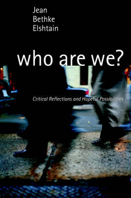 Who Are We?: Critical Reflections and Hopeful Possibilities by Jean Bethke Elshtain
