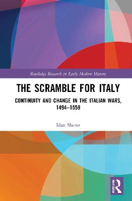 The Scramble for Italy: Continuity and Change in the Italian Wars, 1494-1559 book