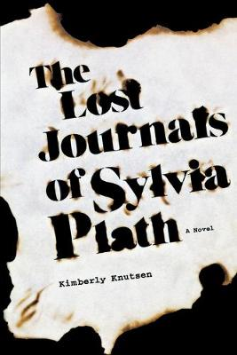 The Lost Journals of Sylvia Plath by Kimberly Knutsen