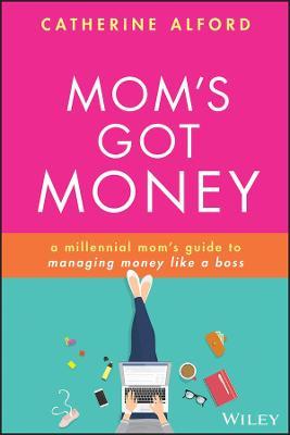 Mom's Got Money: A Millennial Mom's Guide to Managing Money Like a Boss book
