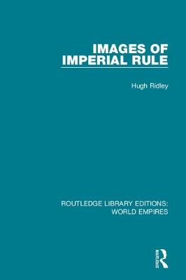 Images of Imperial Rule by Hugh Ridley