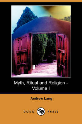 Myth, Ritual and Religion - Volume I (Dodo Press) book