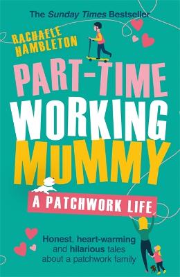 Part-Time Working Mummy: A Patchwork Life by Rachaele Hambleton
