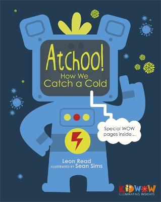 KIDWOW: Atchoo! How We Catch A Cold by Leon Read
