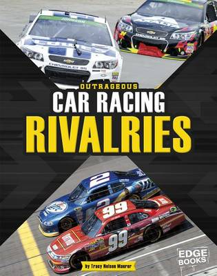 Outrageous Car Racing Rivalries by Tracy Nelson Maurer