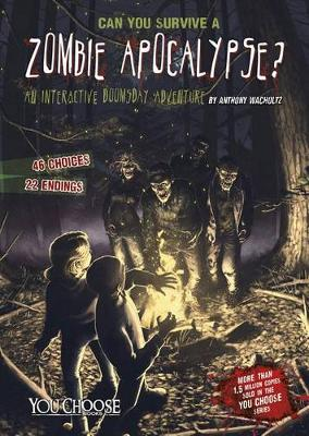 Can You Survive a Zombie Apocalypse?: An Interactive Doomsday Adventure by Anthony Wacholtz