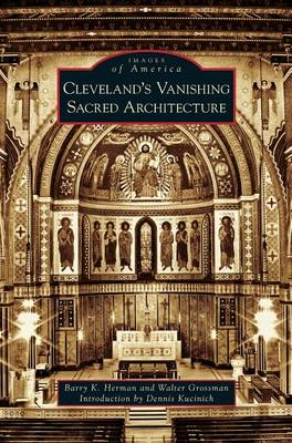 Cleveland's Vanishing Sacred Architecture by Dennis Kucinich