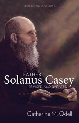 Father Solanus Casey, Revised and Updated by Catherine Odell