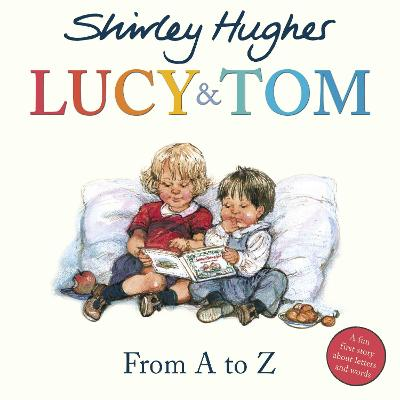 Lucy & Tom: From A to Z by Shirley Hughes