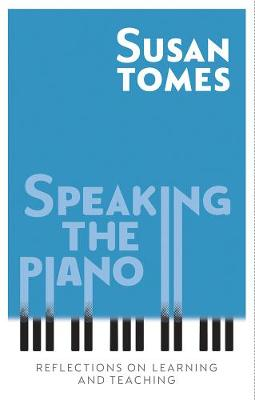 Speaking the Piano by Susan Tomes