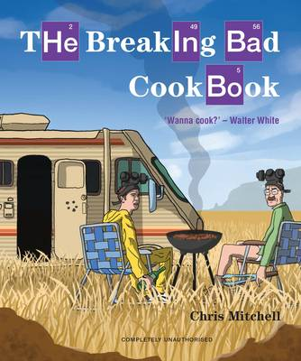 The Breaking Bad Cookbook by Chris Mitchell