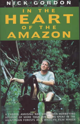 In the Heart of the Amazon by Nick Gordon