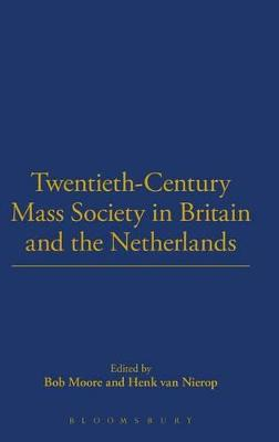 Twentieth-century Mass Society in Britain and the Netherlands by Professor Bob Moore