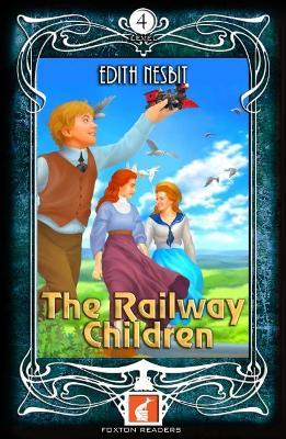 The Railway Children - Foxton Readers Level 4 - 1300 Headwords (B1/B2) Graded ELT / ESL / EAL Readers by Edith Nesbit
