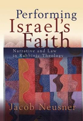 Performing Israel's Faith by Jacob Neusner