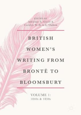 British Women's Writing from Bronte to Bloomsbury, Volume 1 by Adrienne E. Gavin