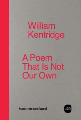 William Kentridge: A Poem That Is Not Our Own by Leora Maltz-Leca