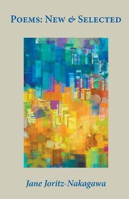 Poems: New & Selected by Jane Joritz-Nakagawa