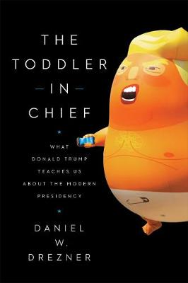 The Toddler-In-Chief: What Donald Trump Teaches Us about the Modern Presidency book