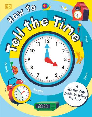 How to Tell the Time: A Lift-the-flap Guide to Telling the Time by Sean McArdle