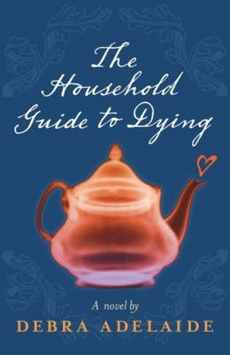 The Household Guide to Dying by Debra Adelaide