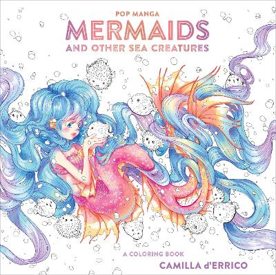 Pop Manga Mermaids and Other Sea Creatures by Camilla D'Errico