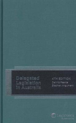 Delegated Legislation in Australia by Dennis Pearce