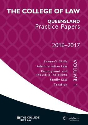 The College of Law Qld Practice Papers Volume 1, 2016 - 2017 by College of Law