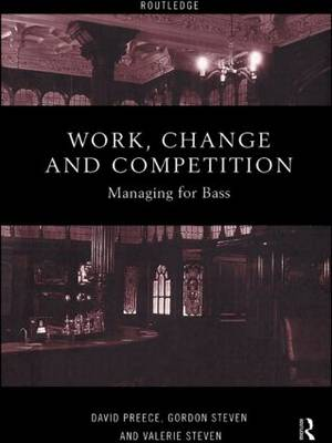 Work, Change and Competition: Managing for Bass by David Preece