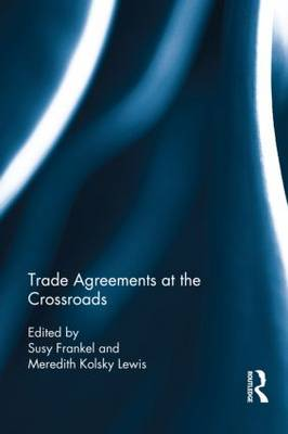 Trade Agreements at the Crossroads by Susy Frankel