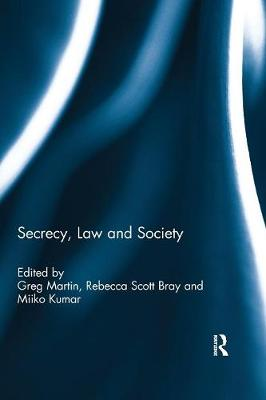 Secrecy, Law and Society by Greg Martin